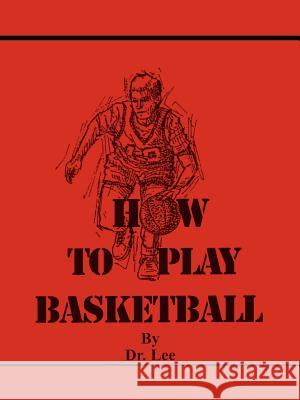 How to Play Basketball Dr Lee 9781425902810