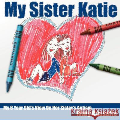 My Sister Katie: My 6 Year Old's View on Her Sister's Autism Mary Cassette Julie Robbins 9781425904494
