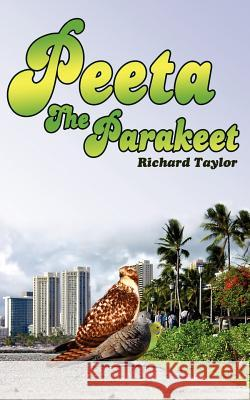 Peeta the Parakeet Richard Taylor 9781425905019