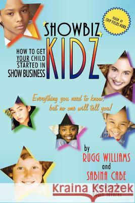 Showbiz Kidz : How To Get Your Child Started Rugg Williams Sabina Cabe 9781425905378