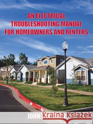 An Electrical Troubleshooting Manual for Homeowners and Renters John Coleman 9781425906580