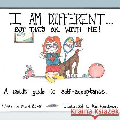 I'm Different: But That's Okay with Me Diane Baker Kari Wookman 9781425907006