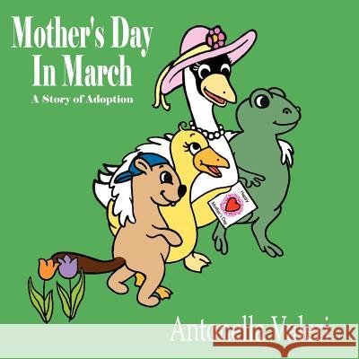 Mother's Day In March : A Story of Adoption Antonella Valeri 9781425910716