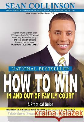 How to Win in and Out of Family Court : A Practical Guide Sean Collinson 9781425922023