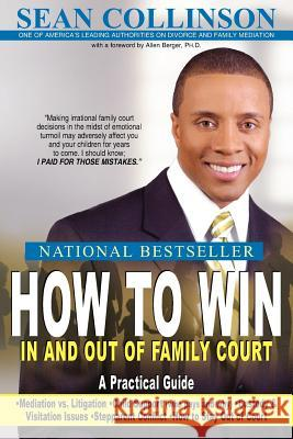 How to Win in and Out of Family Court : A Practical Guide Sean Collinson 9781425922030