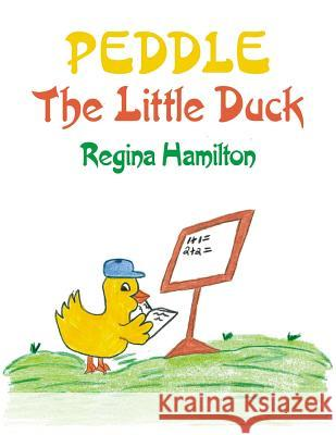 Peddle the Little Duck Regina Hamilton 9781425922351
