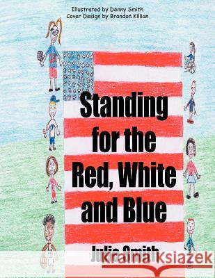 Standing for the Red, White and Blue Julie Smith Denny Smith Brandon Killian 9781425923792