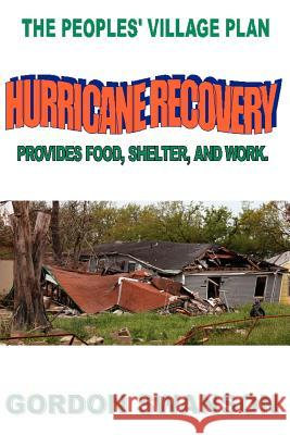 Hurricane Recovery: The Peoples' Village Plan Gordon Swanson 9781425927165