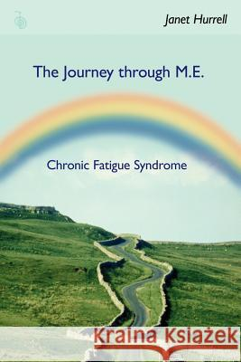 The Journey Through M.E.-Chronic Fatigue Syndrome Janet Hurrell 9781425927332