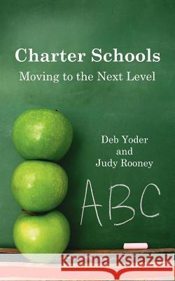 Charter Schools: Moving to the Next Level Deb Yoder Judy Rooney 9781425928711