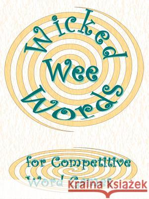 Wicked Wee Words: For Competitive Word Games Sheila John 9781425933395