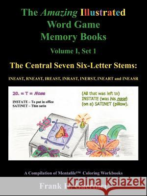 The Amazing Illustrated Word Game Memory Books Vol. I, Set I: The Central Seven Six-Letter Stems: Ineast, Rneast, Ireast, Inrast, Inerst, Ineart and I Frank H. Gaertner 9781425945084