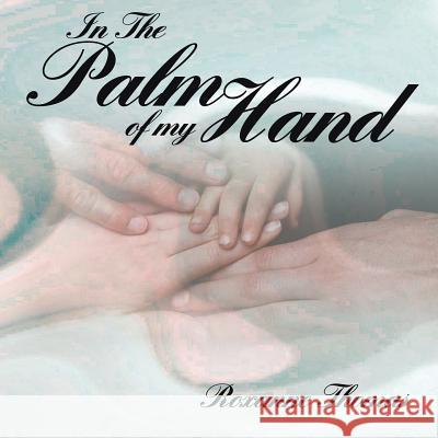 In the Palm of My Hand Roxanne Thomas 9781425947484