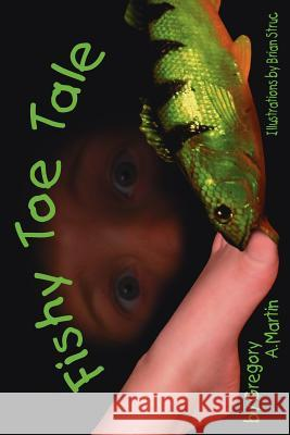 Fishy Toe Tale Gregory A. Martin 9781425956523