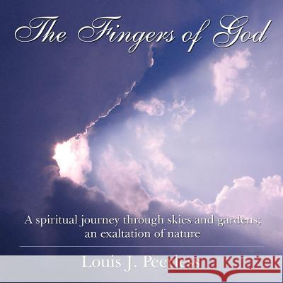 The Fingers of God : A Spiritual Journey Through Skies and Gardens; an Exaltation of Nature. Louis J. Peerless 9781425961398