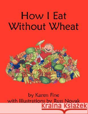 How I Eat Without Wheat Karen Fine 9781425975708