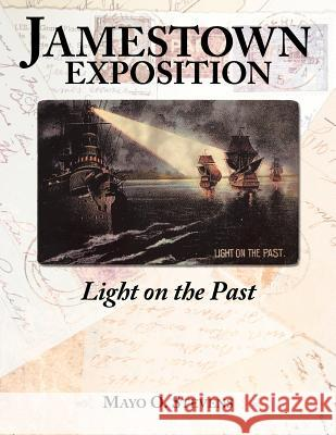 Jamestown Exposition; Light on the Past Mayo O. Stevens 9781425991999