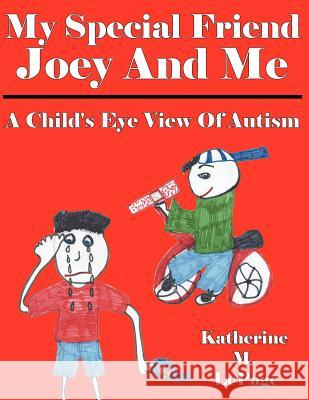 My Special Friend Joey and Me: A Child's Eye View of Autism Katherine Lepage 9781425994785