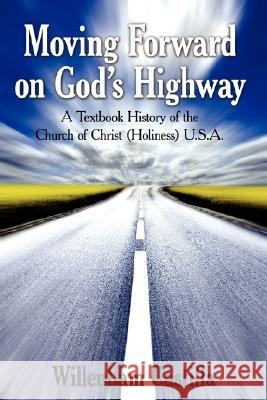Moving Forward on God's Highway : A Textbook History of the Church of Christ (Holiness) U.S.A. Willenham Castilla 9781425999155