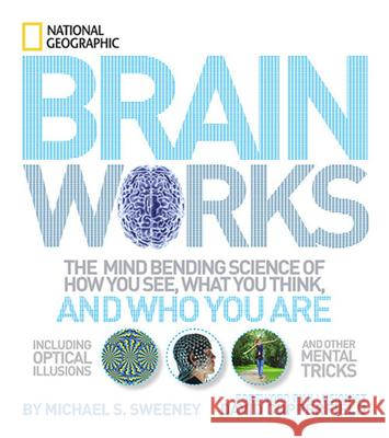 Brainworks: The Mind-Bending Science of How You See, What You Think, and Who You Are National Geographic 9781426207570