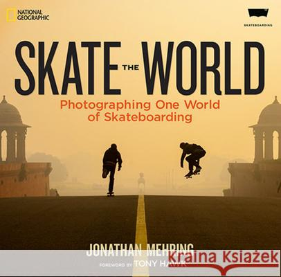 Skate the World: Photographing One World of Skateboarding Jonathan Mehring Tony Hawk 9781426213960