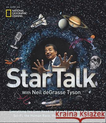 Startalk: Everything You Ever Need to Know about Space Travel, Sci-Fi, the Human Race, the Universe, and Beyond Neil Degrasse Tyson 9781426217272