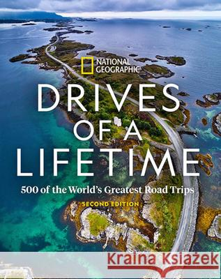 Drives of a Lifetime 2nd Edition: 500 of the World's Greatest Road Trips National Geographic 9781426221392