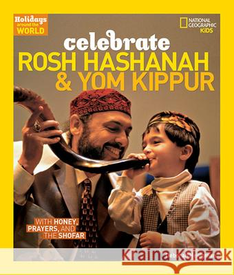 Celebrate Rosh Hashanah and Yom Kippur: With Honey, Prayers, and the Shofar Deborah Heiligman Shira Stern 9781426300769