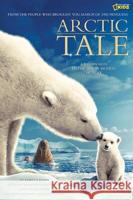 Arctic Tale: A Companion to the Major Motion Picture Rebecca Baines Linda Woolverton Mose Richards 9781426300844