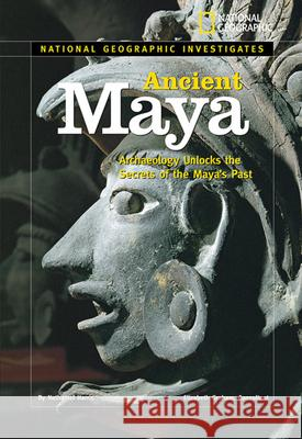 Ancient Maya: Archaeology Unlocks the Secrets of the Maya's Past  9781426302275