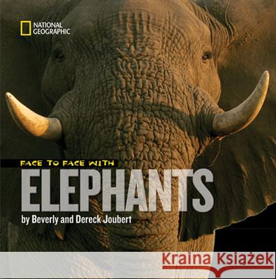 Face to Face with Elephants Beverly Joubert Dereck Joubert Beverly Joubert 9781426303258