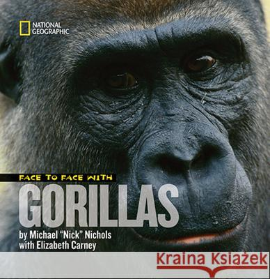 Face to Face with Gorillas Michael Nichols Elizabeth Carney 9781426304064 National Geographic Society