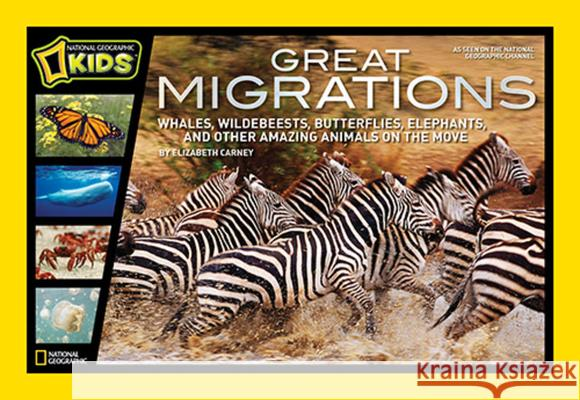 Great Migrations: Whales, Wildebeests, Butterflies, Elephants, and Other Amazing Animals on the Move Elizabeth Carney 9781426307003 National Geographic Society