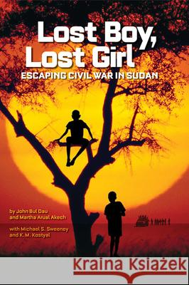 Lost Boy, Lost Girl: Escaping Civil War in Sudan John Bul Dau 9781426307089