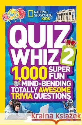Quiz Whiz 2 : 1,000 Super Fun Mind-Bending Totally Awesome Trivia Questions   9781426313561