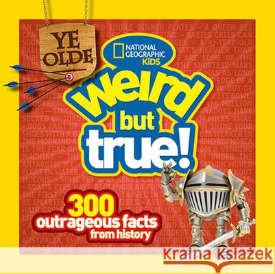 Ye Olde Weird But True! : 300 Outrageous Facts from History   9781426313820