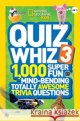 Quiz Whiz 3 : 1,000 Super Fun Mind-Bending Totally Awesome Trivia Questions National Geographic Kids 9781426314841