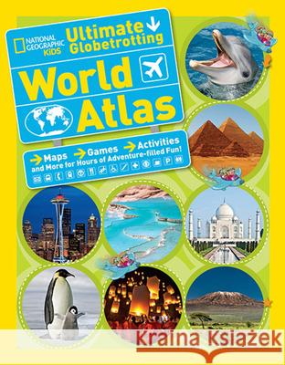 National Geographic Kids Ultimate Globetrotting World Atlas: Maps, Games, Activities, and More for Hours of Adventure-Filled Fun! National Geographic Kids 9781426314889