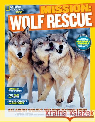Mission: Wolf Rescue: All about Wolves and How to Save Them Kitson Jazynka Daniel Raven-Ellison 9781426314940