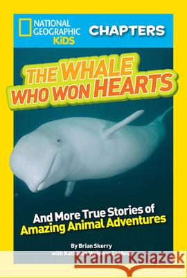 The Whale Who Won Hearts!: And More True Stories of Adventures with Animals Brian Skerry Kathleen Weidner Zoehfeld 9781426315206
