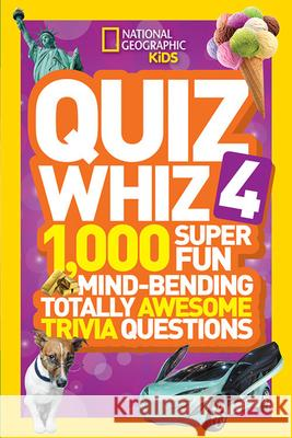 Quiz Whiz 4 : 1,000 Super Fun Mind-Bending Totally Awesome Trivia Questions National Geographic Kids 9781426317095