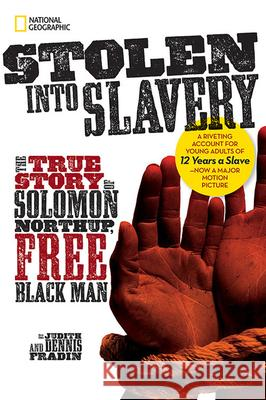 Stolen Into Slavery: The True Story of Solomon Northup, Free Black Man Judith Bloom Fradin Dennis Brindell Fradin 9781426318351 National Geographic Society