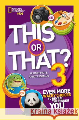 This or That? 3: Even More Wacky Choices to Reveal the Hidden You Jr. Mortimer Nancy Castaldo 9781426318818 National Geographic Society