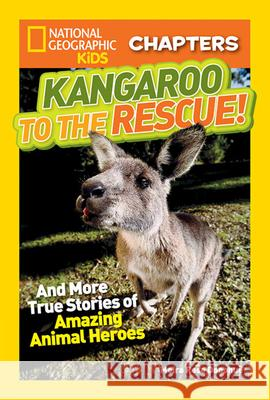 Kangaroo to the Rescue!: And More True Stories of Amazing Animal Heroes National Geographic Kids 9781426319136
