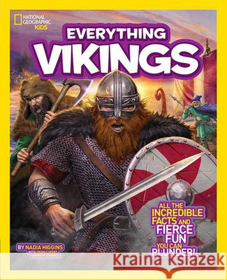 National Geographic Kids Everything Vikings: All the Incredible Facts and Fierce Fun You Can Plunder Nadia Higgins 9781426320774