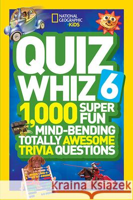 Quiz Whiz 6: 1,000 Super Fun Mind-Bending Totally Awesome Trivia Questions National Geographic Kids 9781426320842