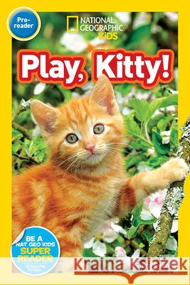 Play, Kitty! National Geographic Kids 9781426324093