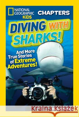 Diving with Sharks!: And More True Stories of Extreme Adventures! Margaret Gurevich 9781426324611