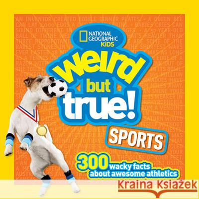Weird But True Sports: 300 Wacky Facts about Awesome Athletics National Geographic Kids 9781426324673