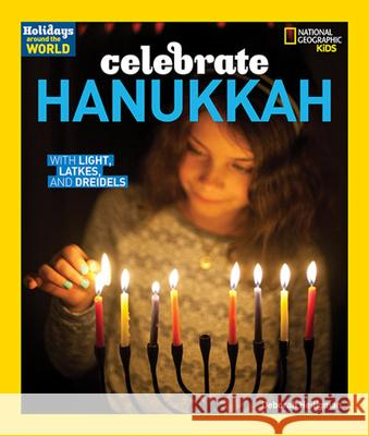 Celebrate Hanukkah: With Light, Latkes, and Dreidels Deborah Heiligman 9781426324765